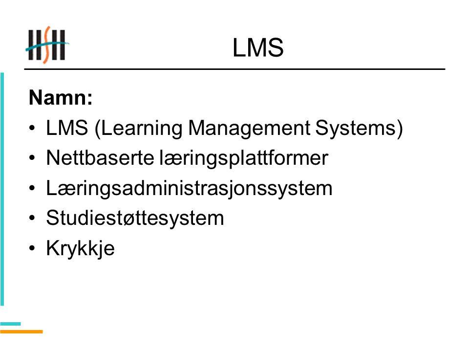 LMS Namn: LMS (Learning Management Systems) Nettbaserte læringsplattformer Læringsadministrasjonssystem Studiestøttesystem Krykkje