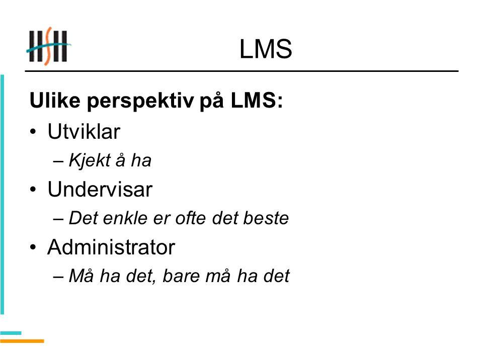 LMS Ulike perspektiv på LMS: Utviklar –Kjekt å ha Undervisar –Det enkle er ofte det beste Administrator –Må ha det, bare må ha det