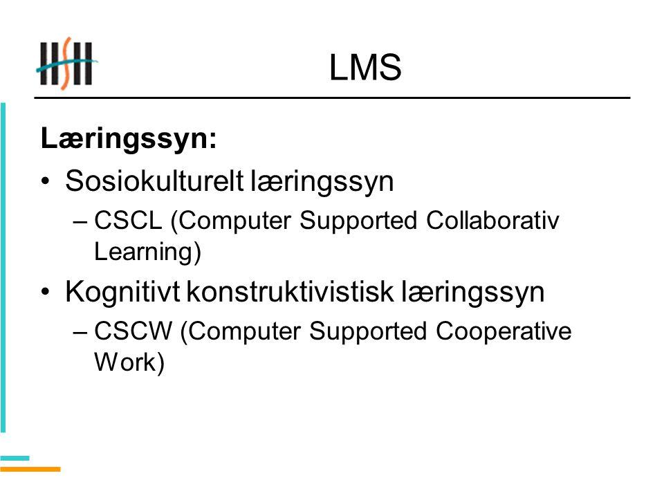 LMS Læringssyn: Sosiokulturelt læringssyn –CSCL (Computer Supported Collaborativ Learning) Kognitivt konstruktivistisk læringssyn –CSCW (Computer Supported Cooperative Work)