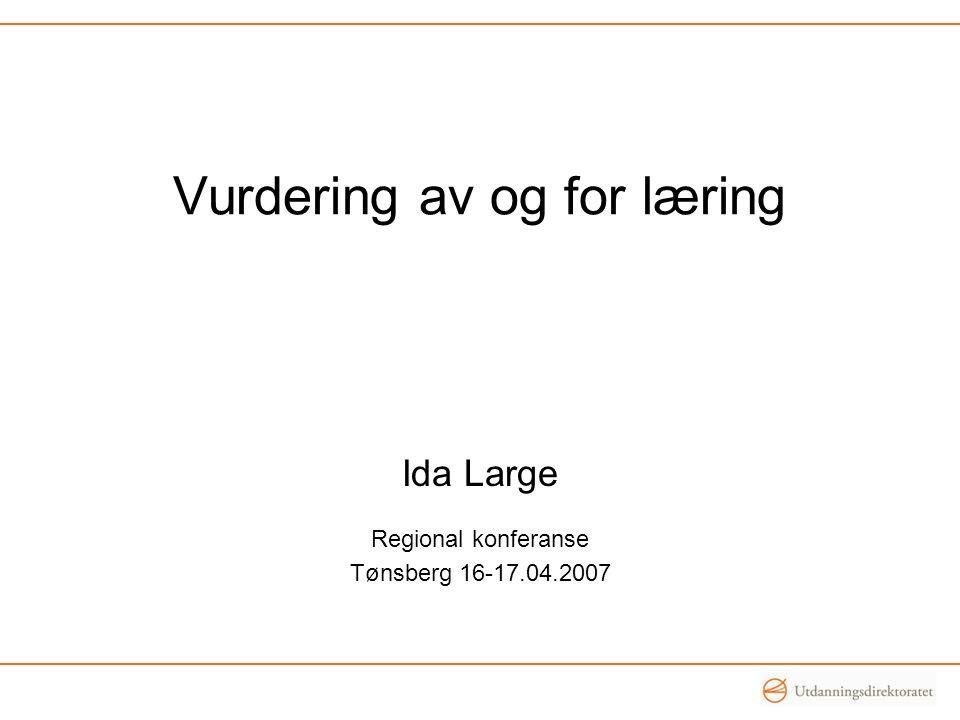 Vurdering av og for læring Ida Large Regional konferanse Tønsberg 16-17.04.2007