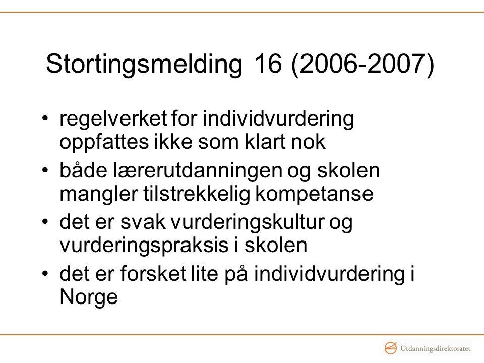 Stortingsmelding 16 (2006-2007) regelverket for individvurdering oppfattes ikke som klart nok både lærerutdanningen og skolen mangler tilstrekkelig kompetanse det er svak vurderingskultur og vurderingspraksis i skolen det er forsket lite på individvurdering i Norge