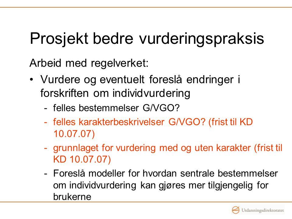 Prosjekt bedre vurderingspraksis Arbeid med regelverket: Vurdere og eventuelt foreslå endringer i forskriften om individvurdering -felles bestemmelser G/VGO.