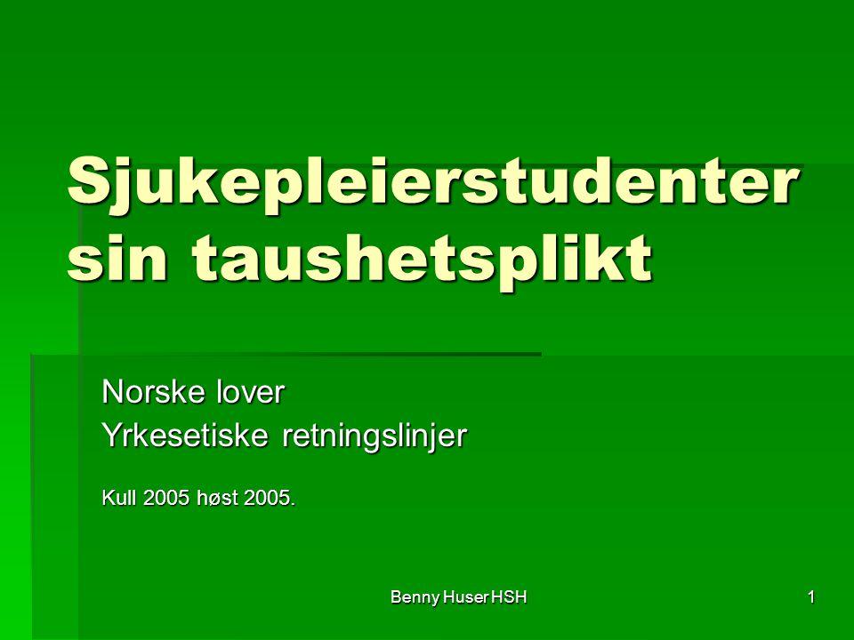 Benny Huser HSH 1 Sjukepleierstudenter sin taushetsplikt Norske lover Yrkesetiske retningslinjer Kull 2005 høst 2005.
