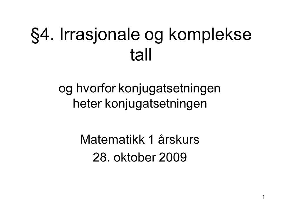 1 §4. Irrasjonale og komplekse tall og hvorfor konjugatsetningen heter konjugatsetningen Matematikk 1 årskurs 28. oktober 2009