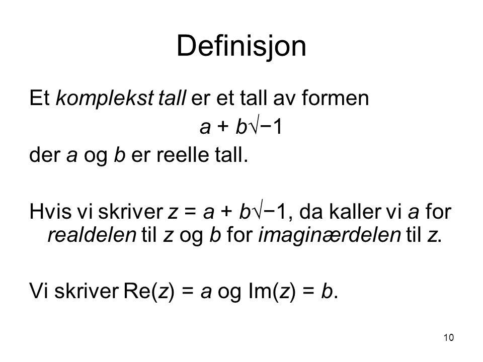 10 Definisjon Et komplekst tall er et tall av formen a + b√−1 der a og b er reelle tall. Hvis vi skriver z = a + b√−1, da kaller vi a for realdelen ti