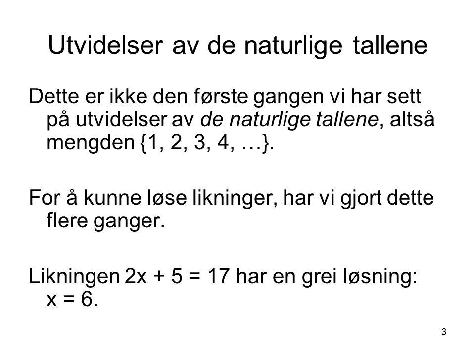 3 Utvidelser av de naturlige tallene Dette er ikke den første gangen vi har sett på utvidelser av de naturlige tallene, altså mengden {1, 2, 3, 4, …}.