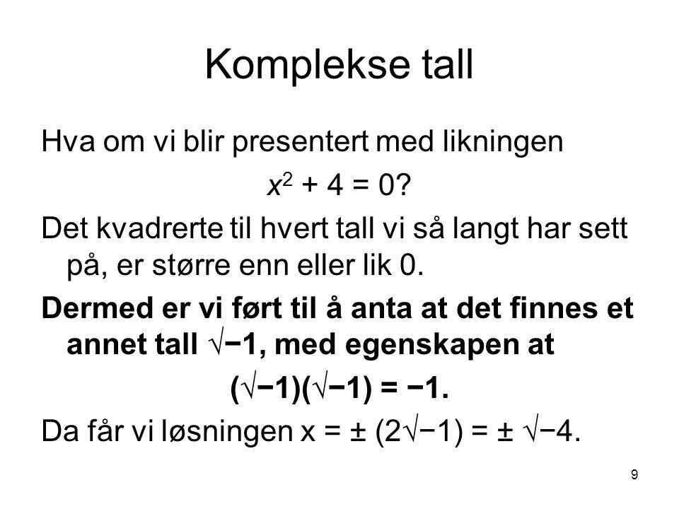 10 Definisjon Et komplekst tall er et tall av formen a + b√−1 der a og b er reelle tall.