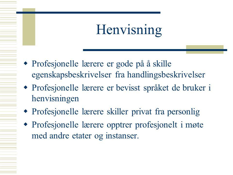 Henvisning  Profesjonelle lærere er gode på å skille egenskapsbeskrivelser fra handlingsbeskrivelser  Profesjonelle lærere er bevisst språket de bru