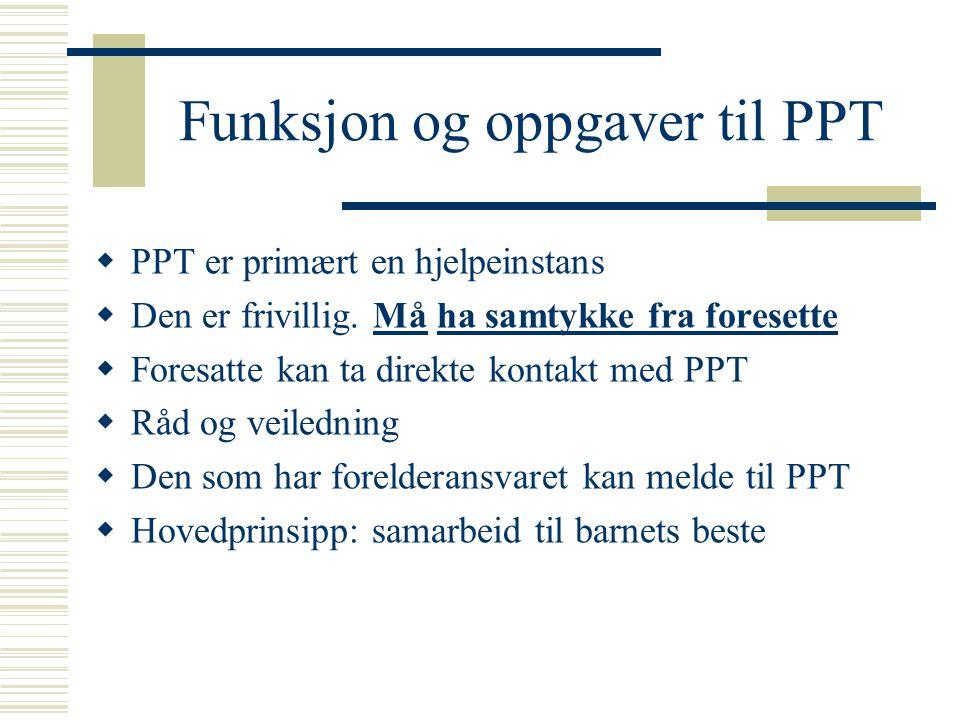 Funksjon og oppgaver til PPT  PPT er primært en hjelpeinstans  Den er frivillig. Må ha samtykke fra foresette  Foresatte kan ta direkte kontakt med