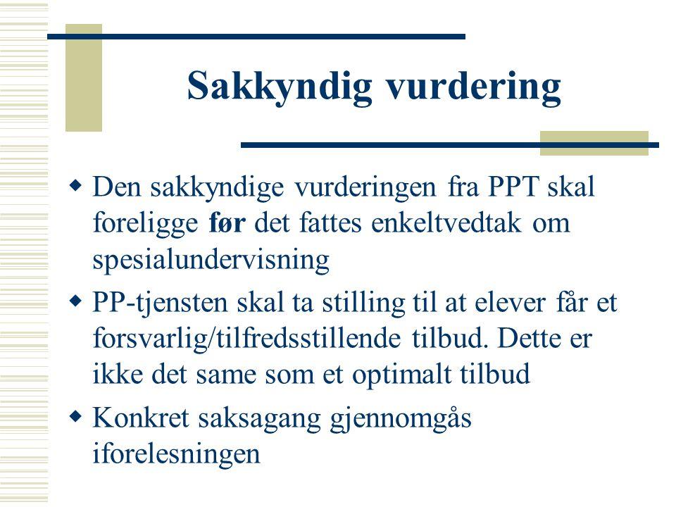 Sakkyndig vurdering  Den sakkyndige vurderingen fra PPT skal foreligge før det fattes enkeltvedtak om spesialundervisning  PP-tjensten skal ta still