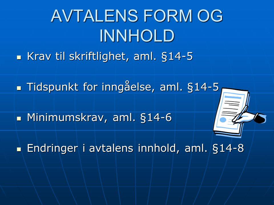 AVTALENS FORM OG INNHOLD Krav til skriftlighet, aml. §14-5 Krav til skriftlighet, aml. §14-5 Tidspunkt for inngåelse, aml. §14-5 Tidspunkt for inngåel