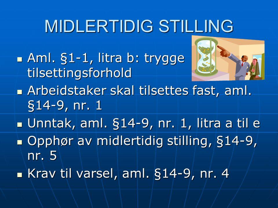 MIDLERTIDIG STILLING Aml. §1-1, litra b: trygge tilsettingsforhold Aml. §1-1, litra b: trygge tilsettingsforhold Arbeidstaker skal tilsettes fast, aml