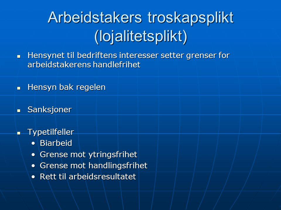 Arbeidstakers troskapsplikt (lojalitetsplikt) Hensynet til bedriftens interesser setter grenser for arbeidstakerens handlefrihet Hensynet til bedrifte