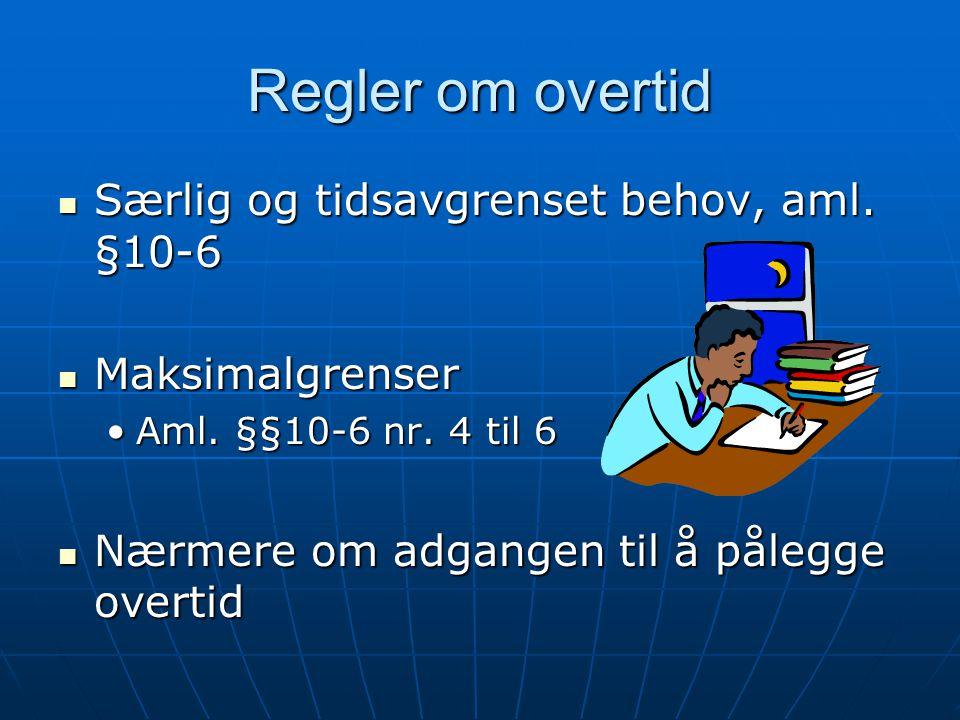 Regler om overtid Særlig og tidsavgrenset behov, aml. §10-6 Særlig og tidsavgrenset behov, aml. §10-6 Maksimalgrenser Maksimalgrenser Aml. §§10-6 nr.