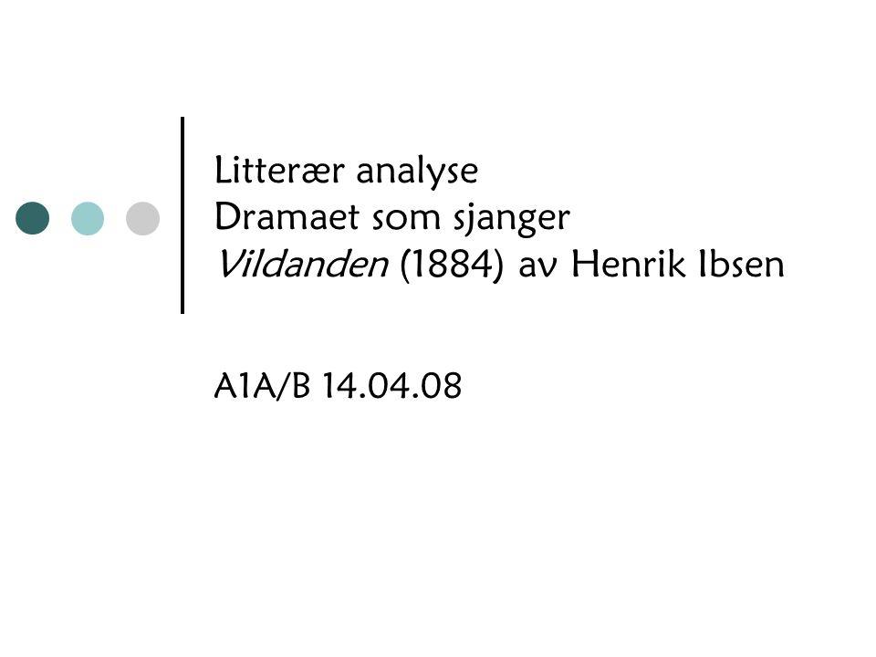 Litterær analyse Dramaet som sjanger Vildanden (1884) av Henrik Ibsen A1A/B 14.04.08