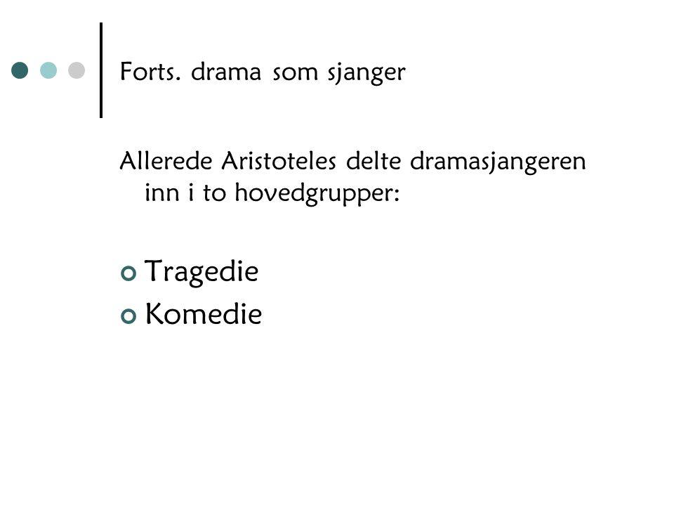 Forts. drama som sjanger Allerede Aristoteles delte dramasjangeren inn i to hovedgrupper: Tragedie Komedie
