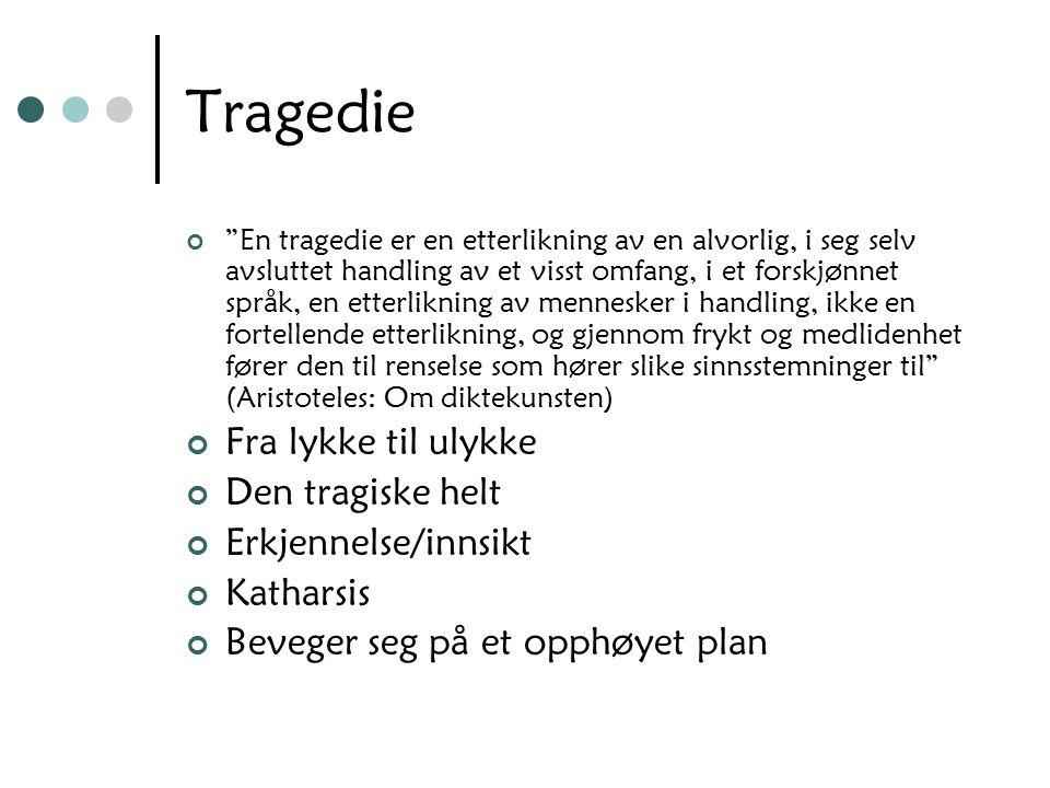 """Tragedie """"En tragedie er en etterlikning av en alvorlig, i seg selv avsluttet handling av et visst omfang, i et forskjønnet språk, en etterlikning av"""