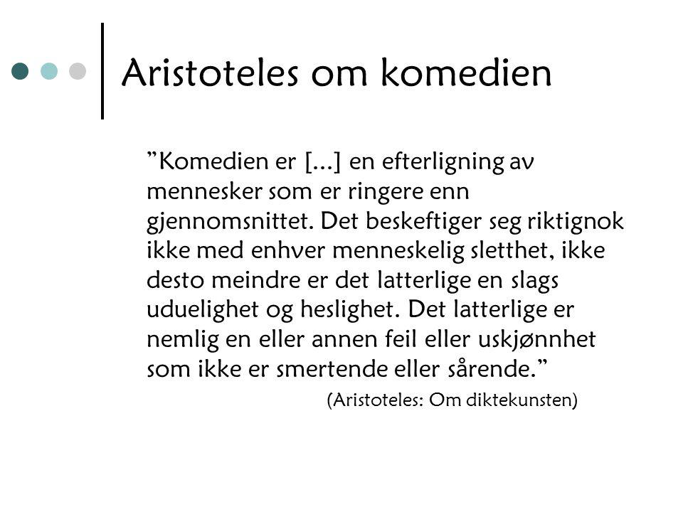 """Aristoteles om komedien """"Komedien er [...] en efterligning av mennesker som er ringere enn gjennomsnittet. Det beskeftiger seg riktignok ikke med enhv"""