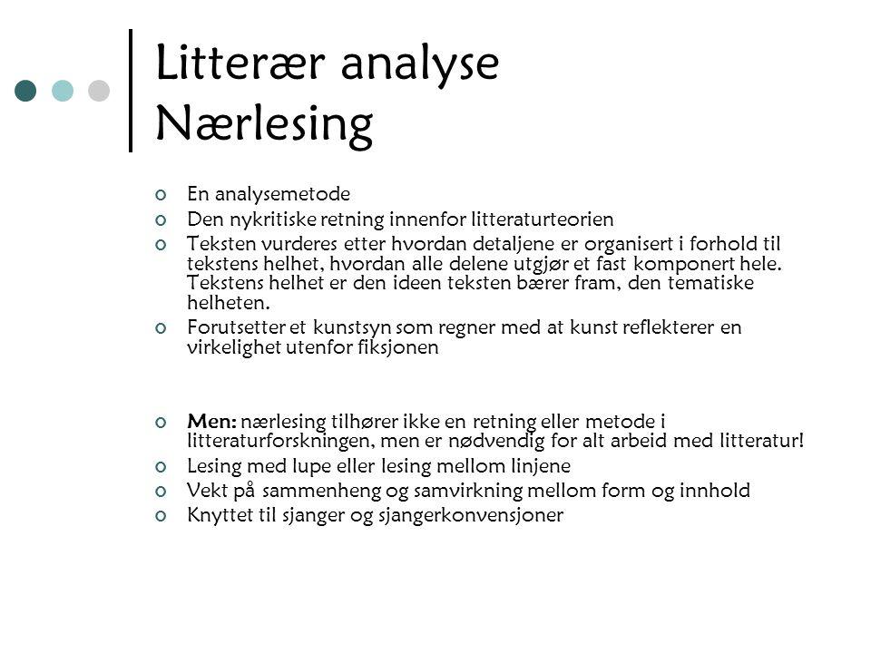 Litterær analyse Nærlesing En analysemetode Den nykritiske retning innenfor litteraturteorien Teksten vurderes etter hvordan detaljene er organisert i