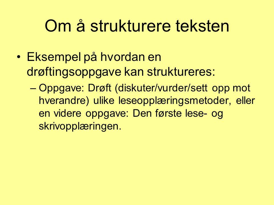 Om å strukturere teksten Eksempel på hvordan en drøftingsoppgave kan struktureres: –Oppgave: Drøft (diskuter/vurder/sett opp mot hverandre) ulike lese