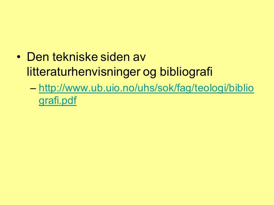 Den tekniske siden av litteraturhenvisninger og bibliografi –http://www.ub.uio.no/uhs/sok/fag/teologi/biblio grafi.pdfhttp://www.ub.uio.no/uhs/sok/fag