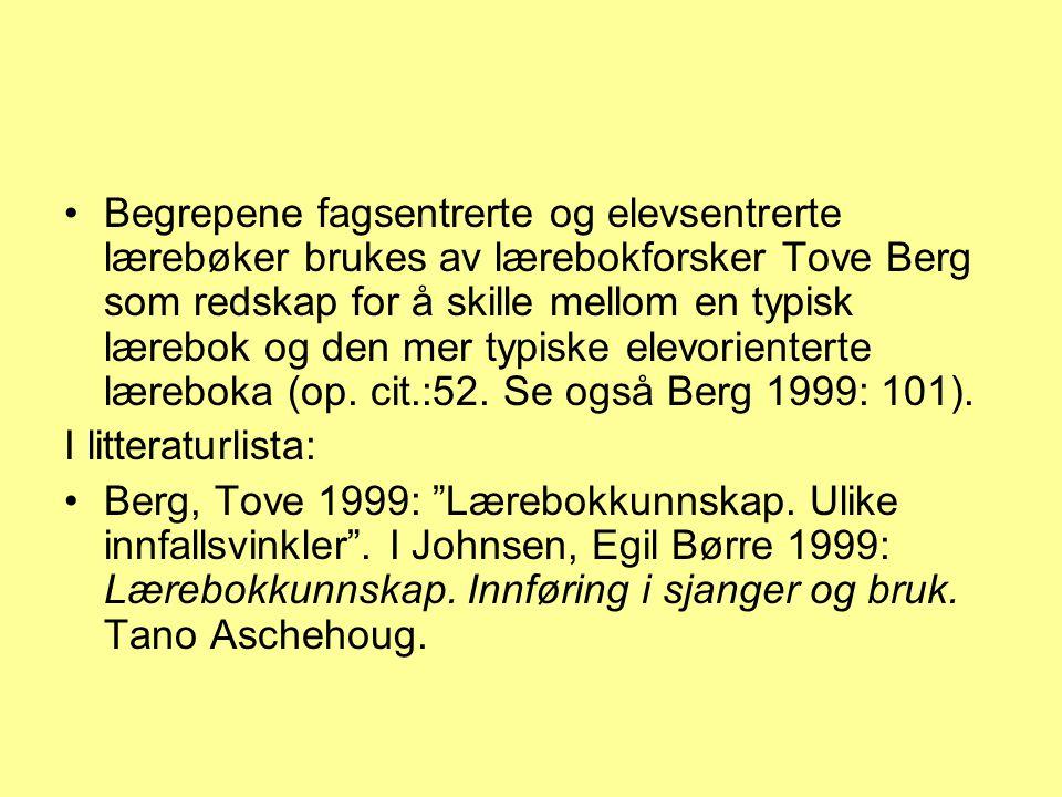 Begrepene fagsentrerte og elevsentrerte lærebøker brukes av lærebokforsker Tove Berg som redskap for å skille mellom en typisk lærebok og den mer typiske elevorienterte læreboka (op.