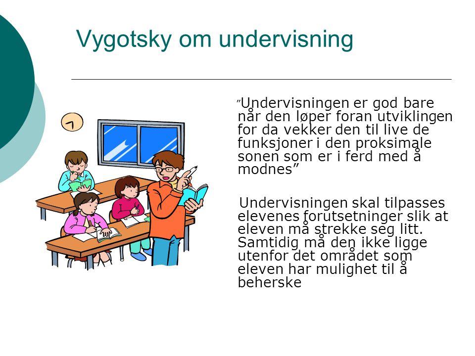 """Vygotsky om undervisning """" Undervisningen er god bare når den løper foran utviklingen for da vekker den til live de funksjoner i den proksimale sonen"""