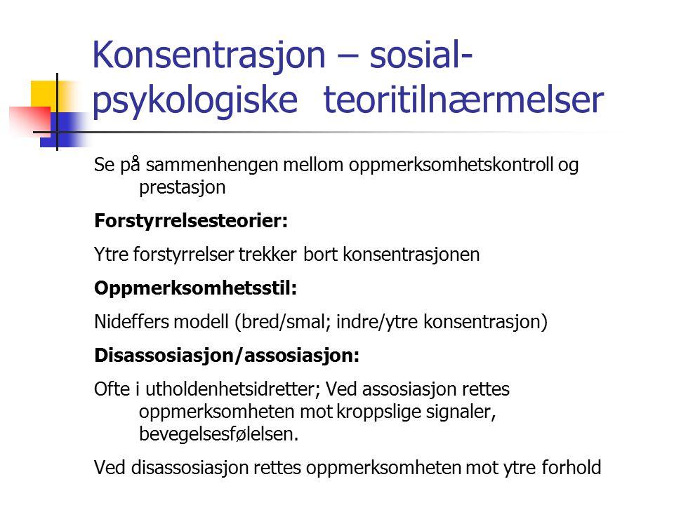 Konsentrasjon – sosial- psykologiske teoritilnærmelser Se på sammenhengen mellom oppmerksomhetskontroll og prestasjon Forstyrrelsesteorier: Ytre forst
