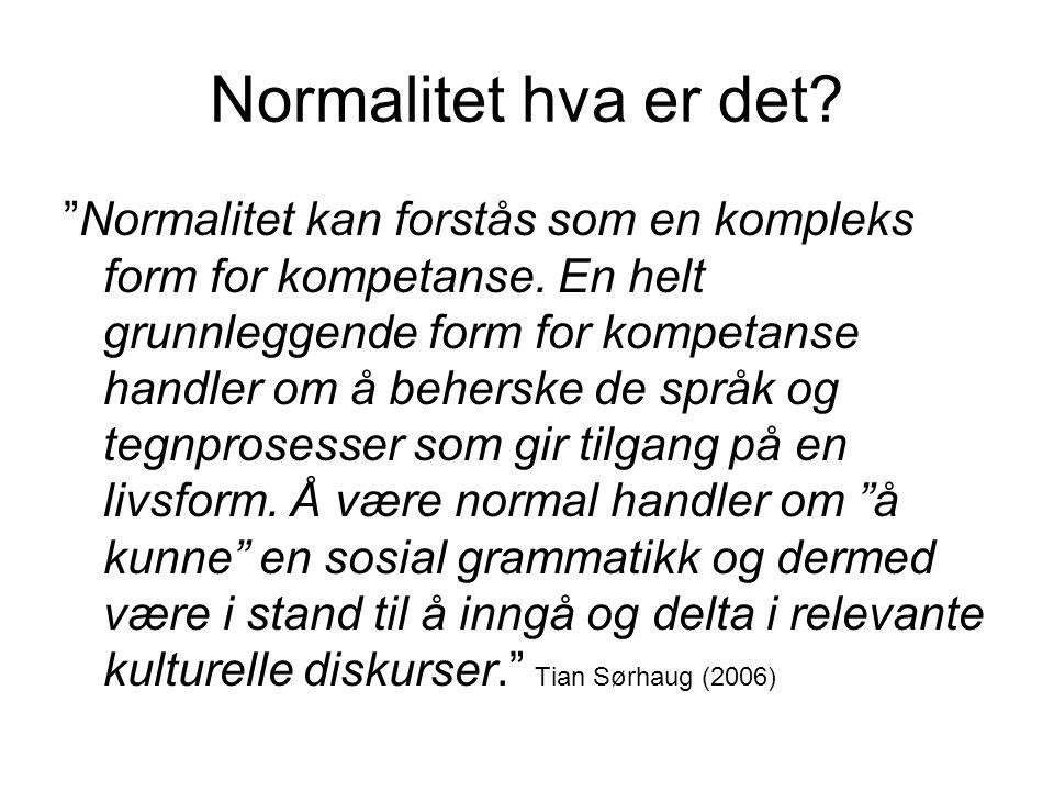 """Normalitet hva er det? """"Normalitet kan forstås som en kompleks form for kompetanse. En helt grunnleggende form for kompetanse handler om å beherske de"""