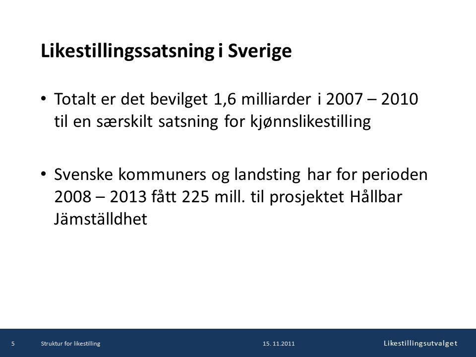 Likestillingsutvalget Likestillingssatsning i Sverige Totalt er det bevilget 1,6 milliarder i 2007 – 2010 til en særskilt satsning for kjønnslikestilling Svenske kommuners og landsting har for perioden 2008 – 2013 fått 225 mill.