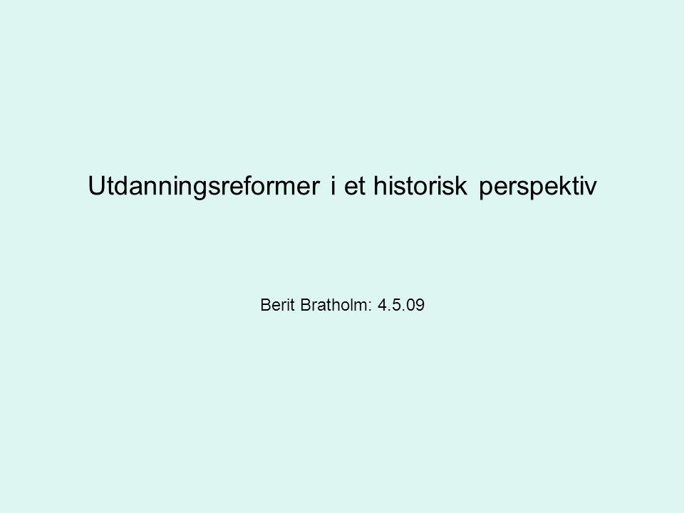 Utdanningsreformer i et historisk perspektiv Berit Bratholm: 4.5.09