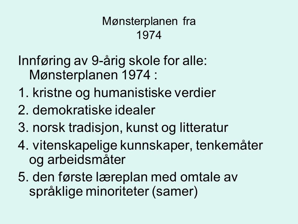 Mønsterplanen fra 1974 Innføring av 9-årig skole for alle: Mønsterplanen 1974 : 1. kristne og humanistiske verdier 2. demokratiske idealer 3. norsk tr