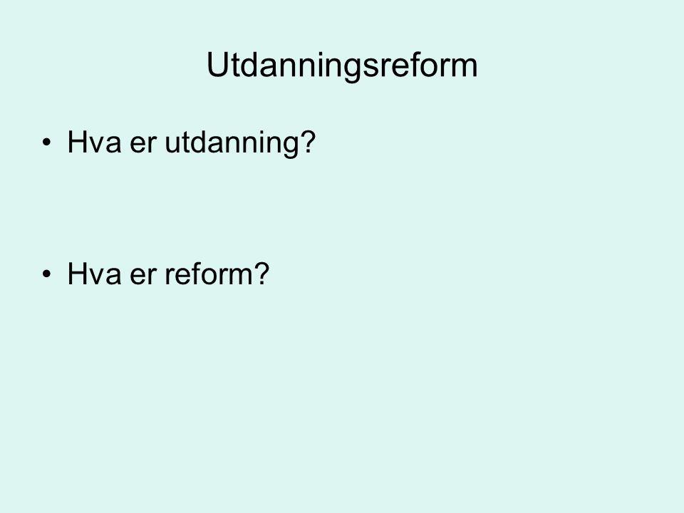 Utdanningsreform Reform- endring regulert i lov, læreplan, forskrift Skolens målsetting, innhold, organisering, struktur og arbeidsmåter