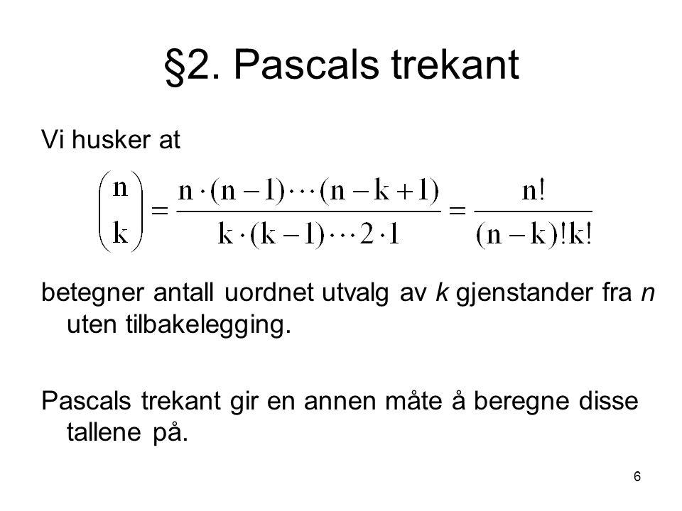 6 §2. Pascals trekant Vi husker at betegner antall uordnet utvalg av k gjenstander fra n uten tilbakelegging. Pascals trekant gir en annen måte å bere