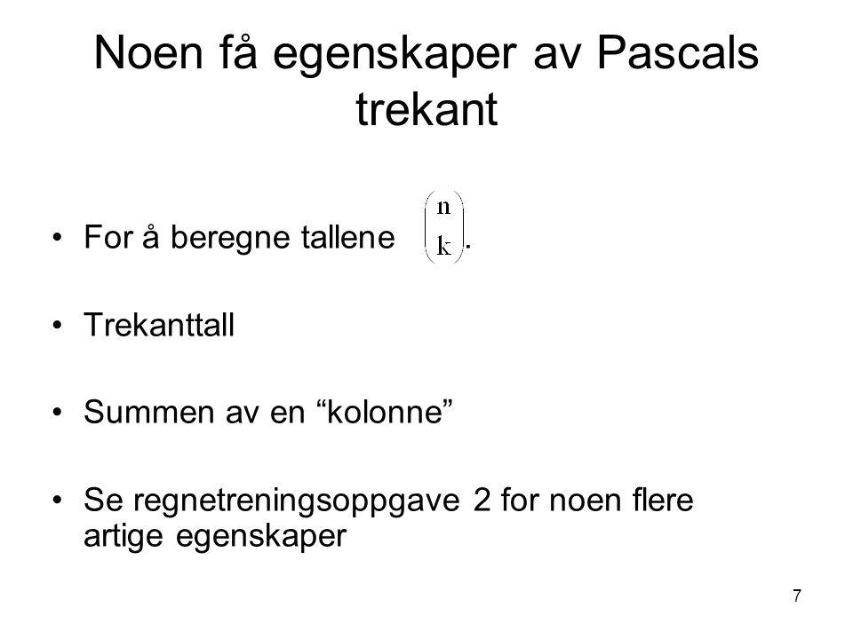 """7 Noen få egenskaper av Pascals trekant For å beregne tallene. Trekanttall Summen av en """"kolonne"""" Se regnetreningsoppgave 2 for noen flere artige egen"""