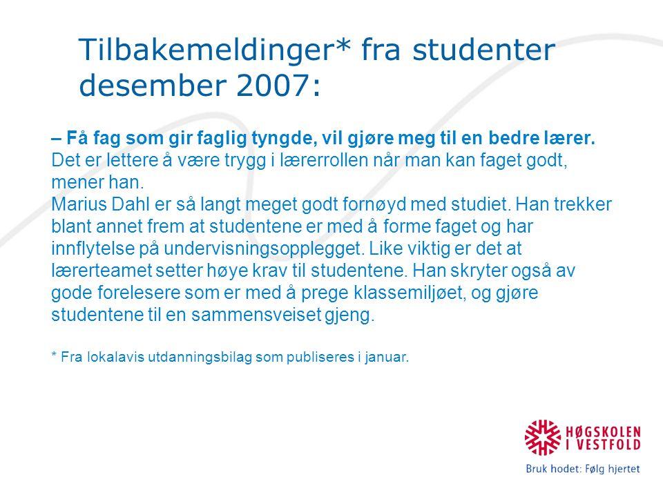 Tilbakemeldinger* fra studenter desember 2007: – Få fag som gir faglig tyngde, vil gjøre meg til en bedre lærer.