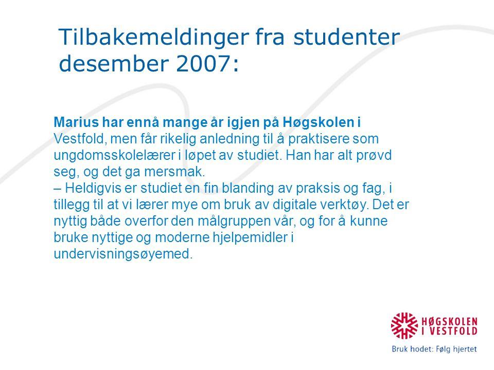 Tilbakemeldinger fra studenter desember 2007: Marius har ennå mange år igjen på Høgskolen i Vestfold, men får rikelig anledning til å praktisere som ungdomsskolelærer i løpet av studiet.