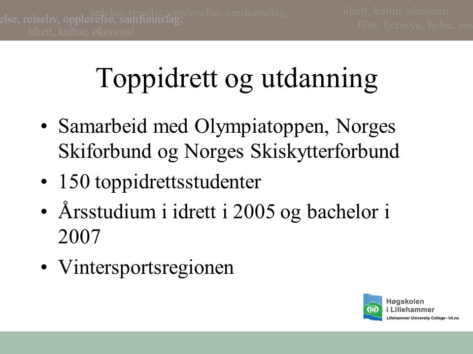 Toppidrett og utdanning Samarbeid med Olympiatoppen, Norges Skiforbund og Norges Skiskytterforbund 150 toppidrettsstudenter Årsstudium i idrett i 2005 og bachelor i 2007 Vintersportsregionen