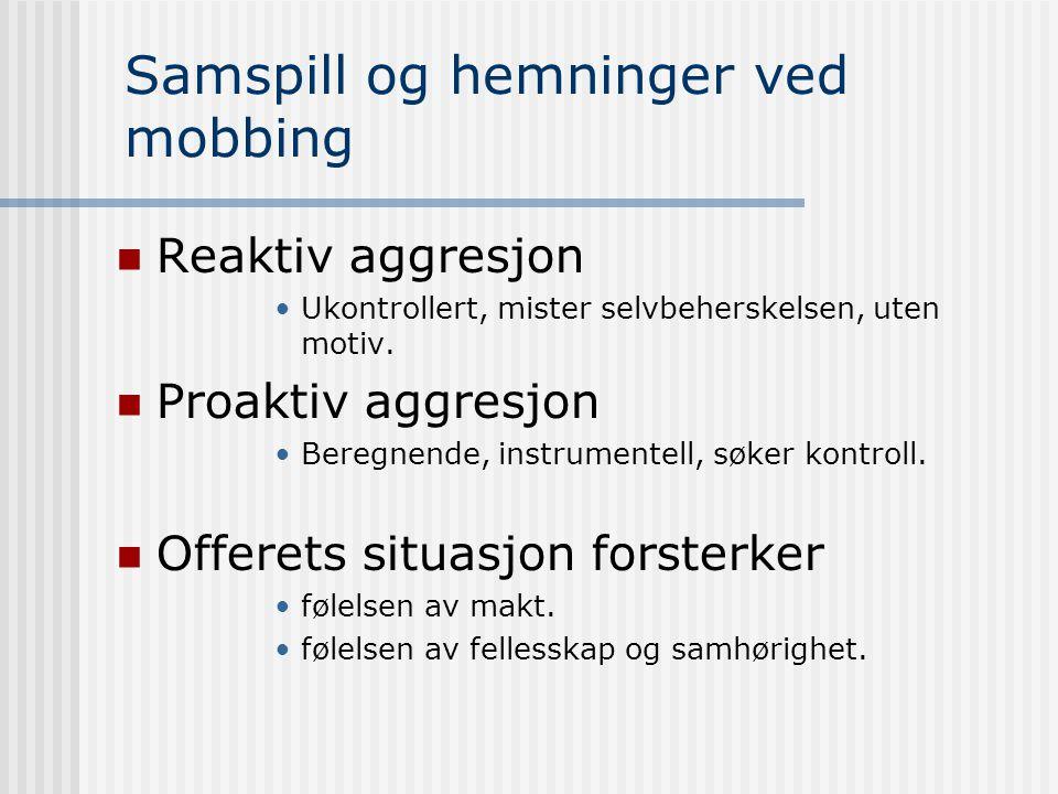 Samspill og hemninger ved mobbing Reaktiv aggresjon Ukontrollert, mister selvbeherskelsen, uten motiv. Proaktiv aggresjon Beregnende, instrumentell, s
