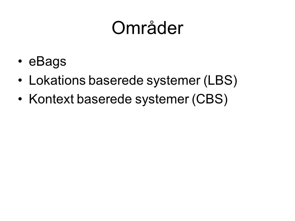 Områder eBags Lokations baserede systemer (LBS) Kontext baserede systemer (CBS)