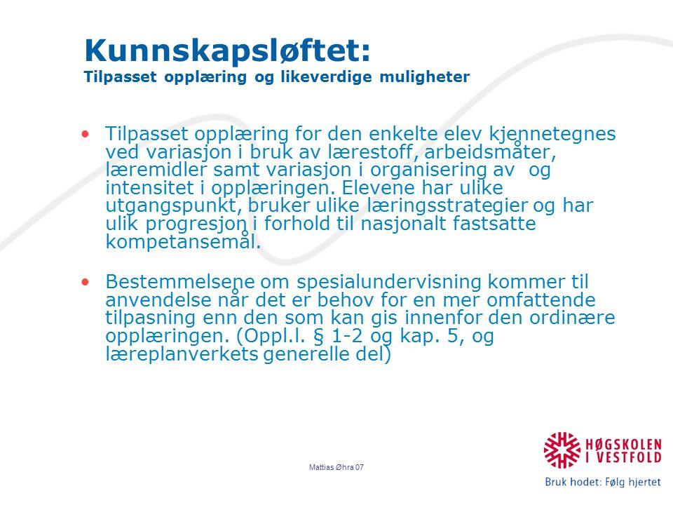 Mattias Øhra 07 Kunnskapsløftet: Tilpasset opplæring og likeverdige muligheter Tilpasset opplæring for den enkelte elev kjennetegnes ved variasjon i b