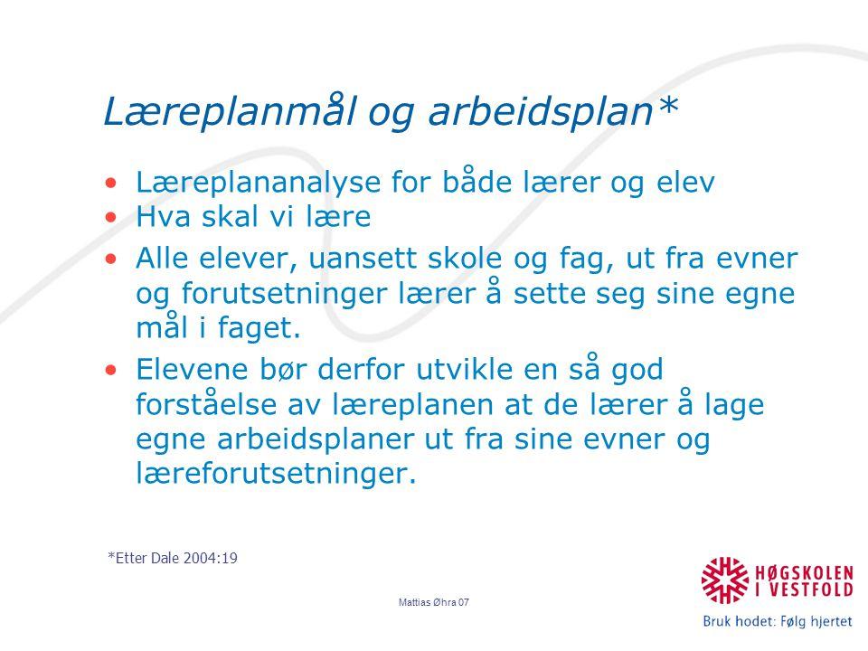 Mattias Øhra 07 Læreplanmål og arbeidsplan* Læreplananalyse for både lærer og elev Hva skal vi lære Alle elever, uansett skole og fag, ut fra evner og