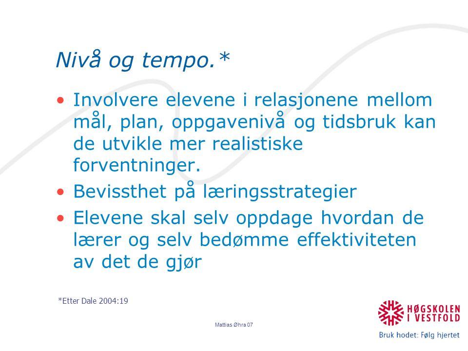 Mattias Øhra 07 Nivå og tempo.* Involvere elevene i relasjonene mellom mål, plan, oppgavenivå og tidsbruk kan de utvikle mer realistiske forventninger.