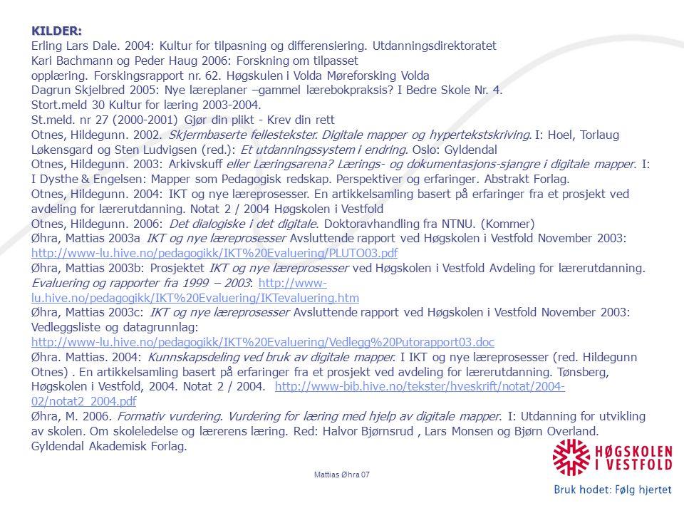 Mattias Øhra 07 KILDER: Erling Lars Dale. 2004: Kultur for tilpasning og differensiering. Utdanningsdirektoratet Kari Bachmann og Peder Haug 2006: For