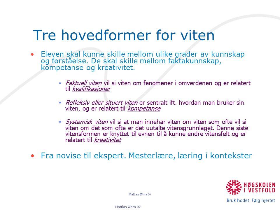 Mattias Øhra 07 Tre hovedformer for viten Eleven skal kunne skille mellom ulike grader av kunnskap og forståelse. De skal skille mellom faktakunnskap,