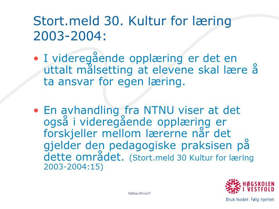 Mattias Øhra 07 Stort.meld 30. Kultur for læring 2003-2004: I videregående opplæring er det en uttalt målsetting at elevene skal lære å ta ansvar for