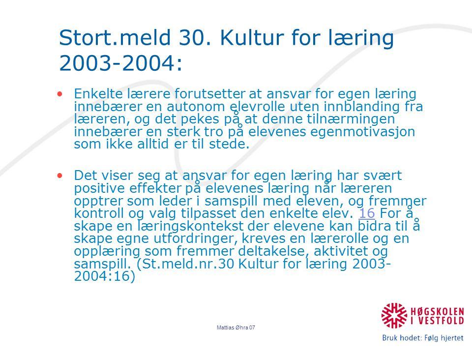 Mattias Øhra 07 Stort.meld 30. Kultur for læring 2003-2004: Enkelte lærere forutsetter at ansvar for egen læring innebærer en autonom elevrolle uten i