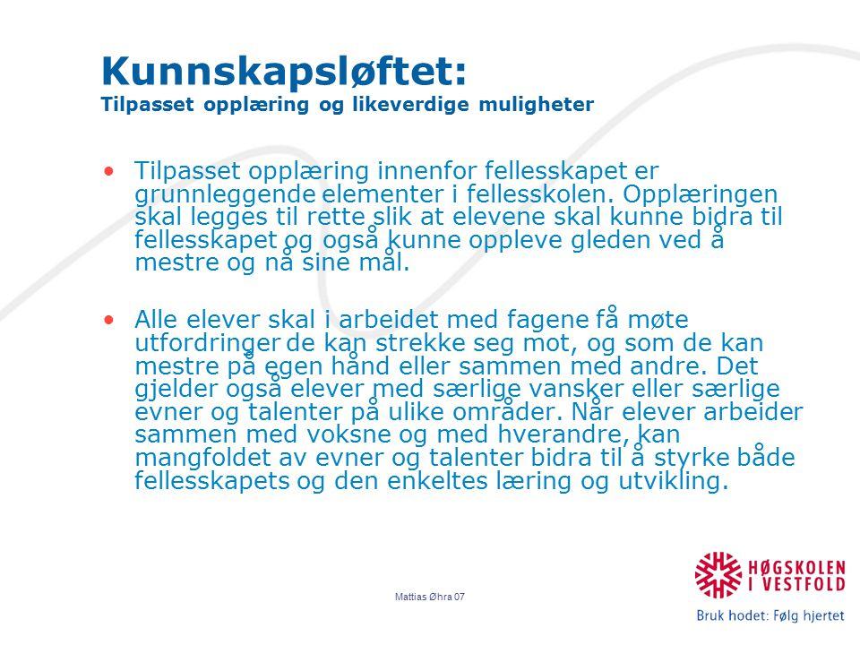Mattias Øhra 07 Kunnskapsløftet: Tilpasset opplæring og likeverdige muligheter Tilpasset opplæring innenfor fellesskapet er grunnleggende elementer i