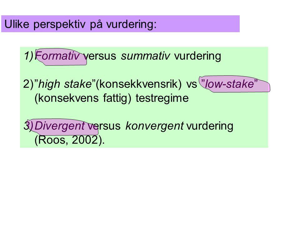 1)Formativ versus summativ vurdering 2) high stake (konsekkvensrik) vs low-stake (konsekvens fattig) testregime 3)Divergent versus konvergent vurdering (Roos, 2002).