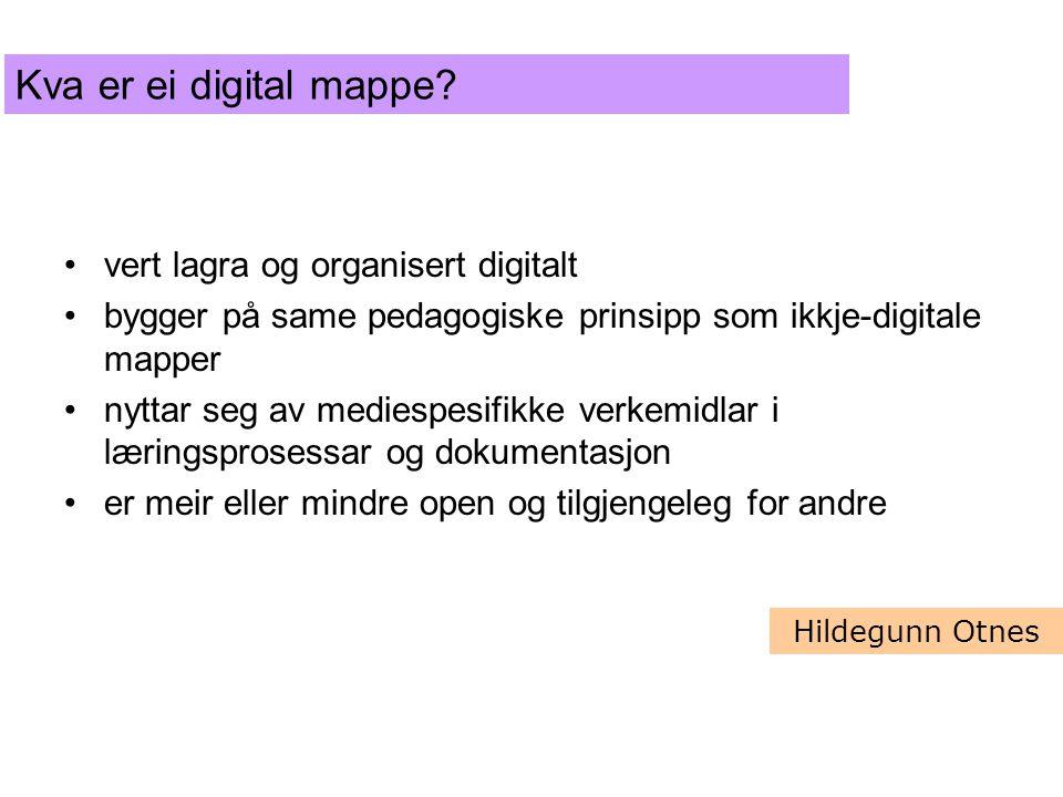 vert lagra og organisert digitalt bygger på same pedagogiske prinsipp som ikkje-digitale mapper nyttar seg av mediespesifikke verkemidlar i læringsprosessar og dokumentasjon er meir eller mindre open og tilgjengeleg for andre Hildegunn Otnes Kva er ei digital mappe?